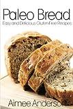 Paleo Bread: Easy and Delicious Gluten-Free Bread Recipes (Paleo Recipe Books Book 1) (English Edition)