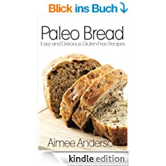 Paleo Bread: Easy and Delicious Gluten-Free Bread Recipes (Paleo Recipe Books Book 1) (English Edition)