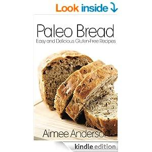 Paleo Bread: Easy and Delicious Gluten-Free Bread Recipes (Paleo Recipe Books Book 1)
