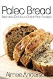 Paleo Bread: Easy and Delicious Gluten-Free Bread Recipes (Paleo Recipe Books Book 1)