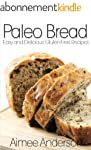 Paleo Bread: Easy and Delicious Glute...