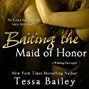 Baiting the Maid of Honor Audiobook by Tessa Bailey Narrated by James Cavanaugh