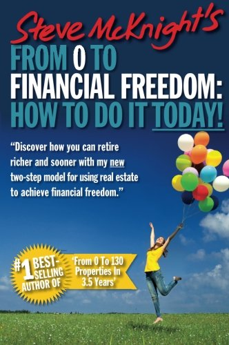 From 0 to Financial Freedom: How To Do It Today!: Steve McKnight: 9781118597415: Amazon.com: Books