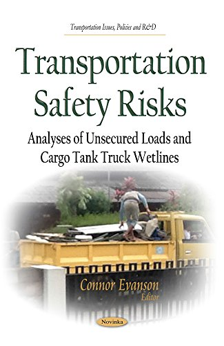 Transportation Safety Risks: Analyses of Unsecured Loads and Cargo Tank Truck Wetlines (Transportation Issues, Policies