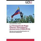 La Venezuela de Hugo Chavez: Elecciones y Democracia (1998-2010): Del voto como esclavitud del poder a la democracia...