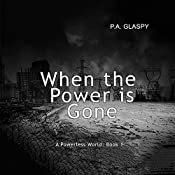 When the Power Is Gone: A Powerless World Series, Book 1 | P. A. Glaspy