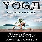 Yoga: The Universal Guide: Celebrating Yoga for the Body, Mind & Soul Hörbuch von Dominique Atkinson Gesprochen von: D Gaunt