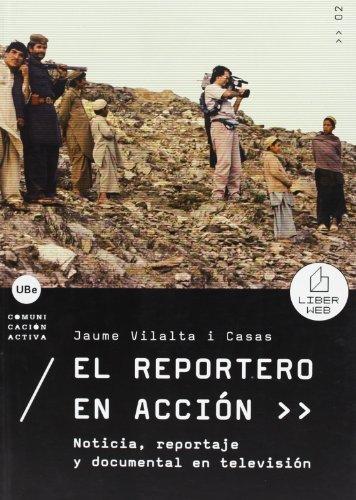 El reportero en acción. Noticia, reportaje y documental en televisión (COMUNICACIÓN ACTIVA)