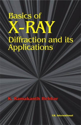 Basics of X-Ray Diffraction and its Applications, by K. Ramakanth Hebbar
