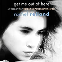 Get Me Out of Here: My Recovery from Borderline Personality Disorder Hörbuch von Rachel Reiland Gesprochen von: Mazhan Marno