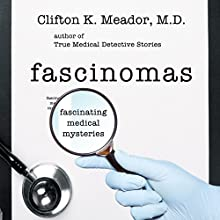 Fascinomas: Fascinating Medical Mysteries (       UNABRIDGED) by Clifton K. Meador, M.D. Narrated by James H Kiser