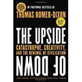 The Upside of Down: Catastrophe, Creativity and the Renewal of Civilizationby Thomas Homer-Dixon