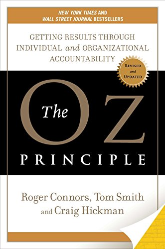 The Oz Principle: Getting Results Through Individual and Organizational Accountability, Connors, Roger; Smith, Tom; Hickman, Craig