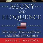 Agony and Eloquence: John Adams, Thomas Jefferson, and a World of Revolution Hörbuch von Daniel L. Mallock Gesprochen von: Jonathan Yen