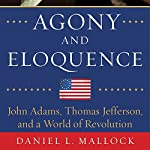 Agony and Eloquence: John Adams, Thomas Jefferson, and a World of Revolution | Daniel L. Mallock