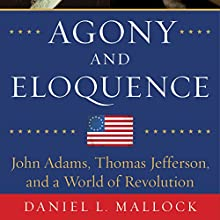 Agony and Eloquence: John Adams, Thomas Jefferson, and a World of Revolution Audiobook by Daniel L. Mallock Narrated by Jonathan Yen