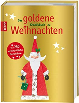 das goldene kreativbuch zu weihnachten ber 250. Black Bedroom Furniture Sets. Home Design Ideas