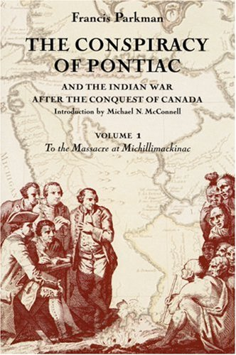 The Conspiracy of Pontiac and the Indian War After the Conquest of Canada: To the Massacre at Michilimackinac v. 1 (Conspiracy of Pontiac &amp; the Indian War After the Conquest of)
