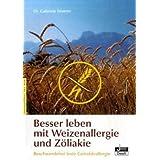 """Besser leben mit Weizenallergie und Z�liakie: Beschwerdefrei trotz Getreideallergievon """"Gabriele Feyerer"""""""