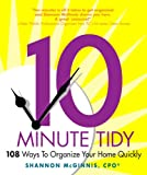 The 10-Minute Tidy: 108 Ways to Organize Your Home Quickly