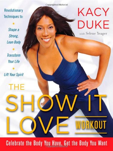 The SHOW IT LOVE Workout: A 3-Step Plan for a Stronger, Leaner You
