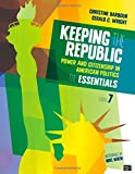 Keeping the Republic: Power and Citizenship in American Politics: The Essentials (Newest Edition)