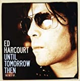 Until Tomorrow Then: The Best Of Ed Harcourt Ed Harcourt
