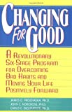 Changing for Good: A Revolutionary Six-Stage Program for Overcoming Bad Habits and Moving Your Life Positively Forward [Paperback] [2007] (Author) James O. Prochaska, John Norcross, Carlo DiClemente