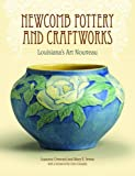 Newcomb Pottery and Craftworks: Louisianas Art Nouveau