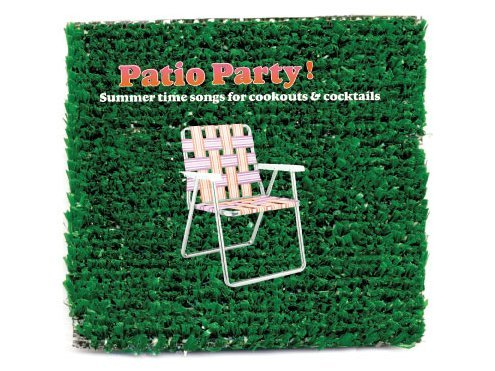 Patio Party! Summertime Songs For Cookouts & Cocktails