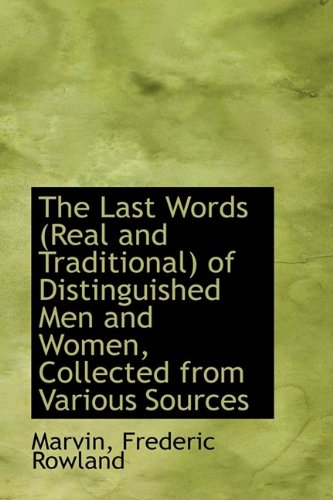 The Last Words (Real and Traditional) of Distinguished Men and Women, Collected from Various Sources
