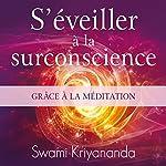 S'éveiller à la surconscience grâce à la méditation |  Swami Kriyananda