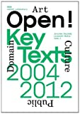 Open! Key Texts, 2004-2012: Art, Culture & the Public Domain