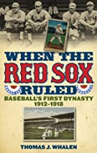 When the Red Sox Ruled Baseball39s First Dynasty 1912-1918