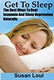 Get To Sleep: The Best Ways To Beat Insomina And Sleep Deprivation Naturally