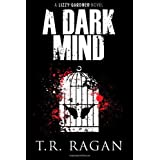 A Dark Mind (The Lizzy Gardner Series Book 3) ~ T. R. Ragan