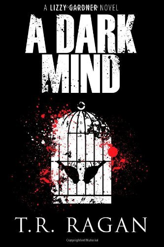 T. R. Ragan - A Dark Mind (The Lizzy Gardner Series #3)