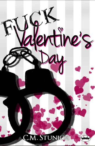 Fuck Valentine's Day (A Short Story) by C.M. Stunich