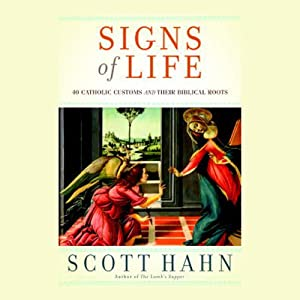 Signs of Life: 40 Catholic Customs and Their Biblical Roots | [Scott Hahn]