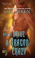 How to Drive a Dragon Crazy (Dragon Kin series)