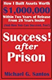 img - for Success After Prison: How I Built Assets Worth $1,000,000 Within Two Years of Release of 26 Years Inside (And How You Can Succeed, Too!) book / textbook / text book