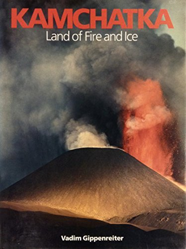 Kamchatka: Land of Fire and Ice by Vadim Gippenreiter (1993-07-02)