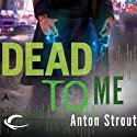 Dead to Me: Simon Canderous, Book 1 (       UNABRIDGED) by Anton Strout Narrated by David DeVries