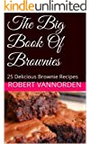 The Big Book Of Brownies: 25 Delicious Brownie Recipes