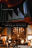 img - for From Memory to Imagination: Reforming the Church's Music (Calvin Institute of Christian Worship Liturgical Studies Series) book / textbook / text book