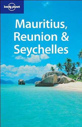 Mauritius, Reunion and the Seychelles (Lonely Planet Regional Guides)