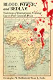 Blood, Power and Bedlam: Violations of International Criminal Law in Post-Colonial Africa (New Perspectives in Criminology and Criminal Justice)