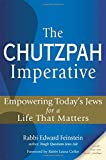 The Chutzpah Imperative: Empowering Todays Jews for a Life that Matters