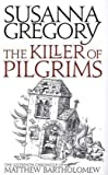 Susanna Gregory The Killer Of Pilgrims: 16 (The Chronicles of Matthew Bartholomew)
