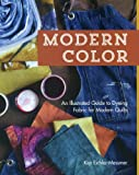Kim Lauren Eichler-Messmer Modern Color: An Illustrated Guide to Dyeing Fabric for Modern Quilts